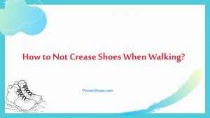 How to Not Crease Shoes When Walking