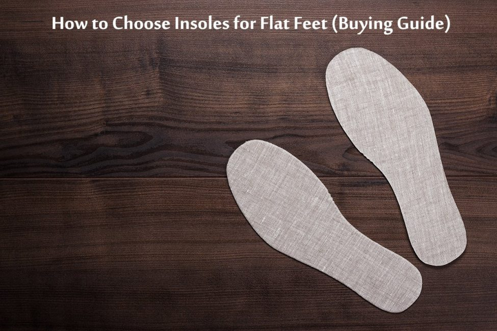 How-to-Choose-Insoles-for-Flat-Feet-(Buying-Guide)