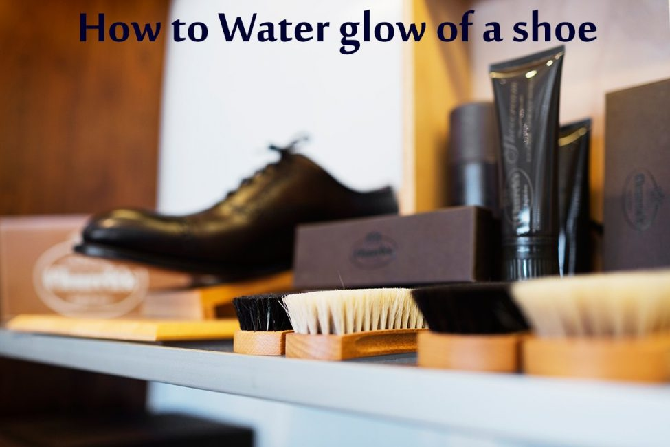 How to Water glow of a shoe
